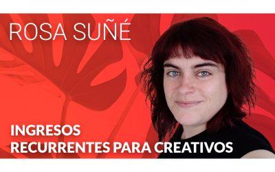 Como generar ingresos recurrentes con Rosa Suñé