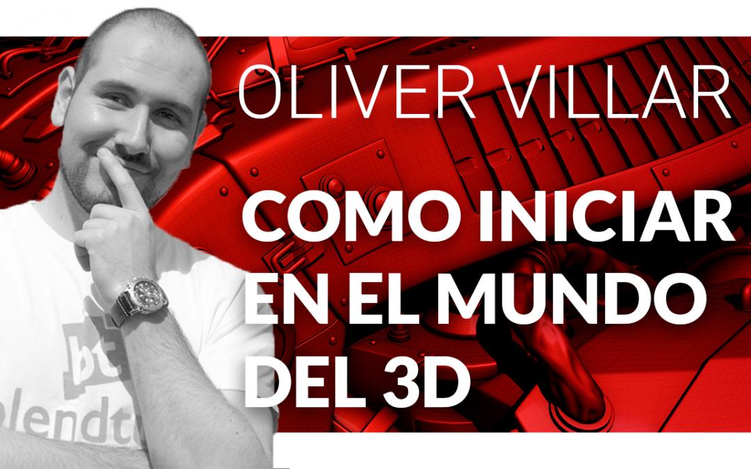 Como iniciar en el mundo del 3d – Oliver Vilar