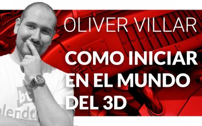 Como iniciar en el mundo del 3d – Oliver Villar