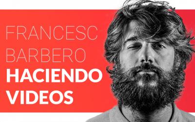 Como vivir haciendo vídeos – con Francesc Barbero Ep. 1