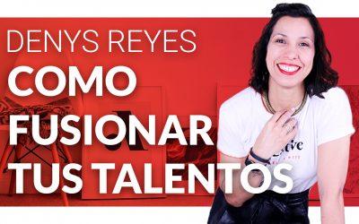 Como fusionar tus talentos con Denys Reyes