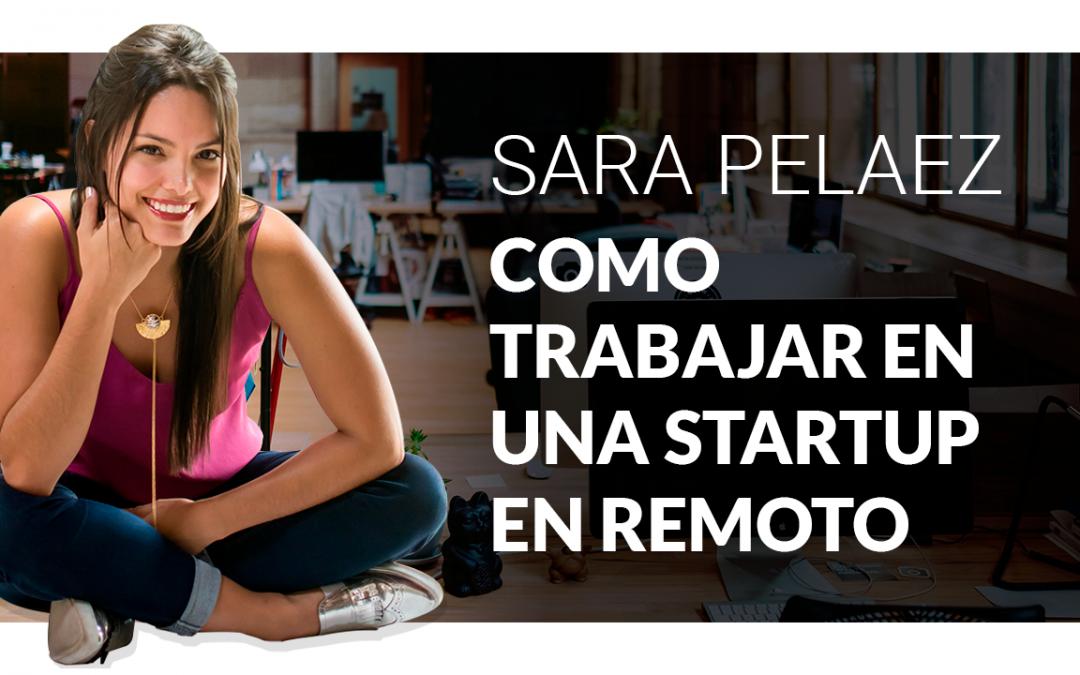 Como trabajar para una Startup en remoto con Sara Pelaez  – Ep. 04