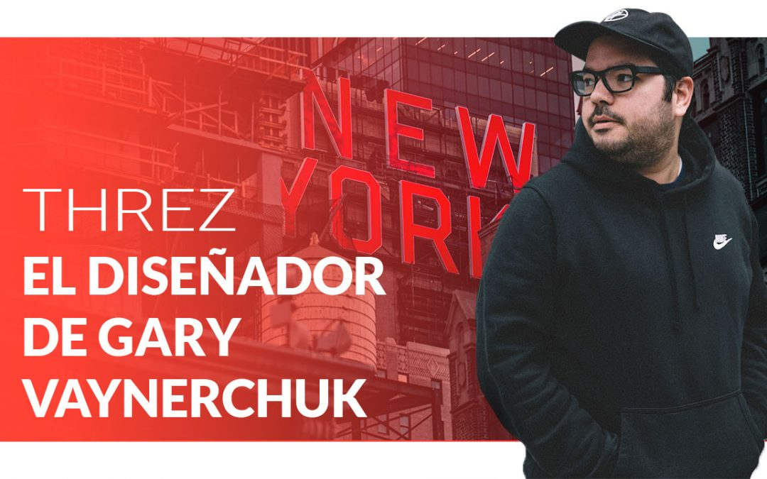 El Diseñador de Gary V | Luis Palencia, aka Threz | Ep. 05
