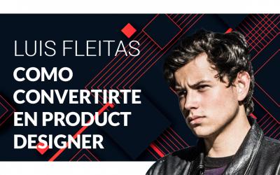 Como convertirte en Product Designer con Luis Fleitas – Ep. 03