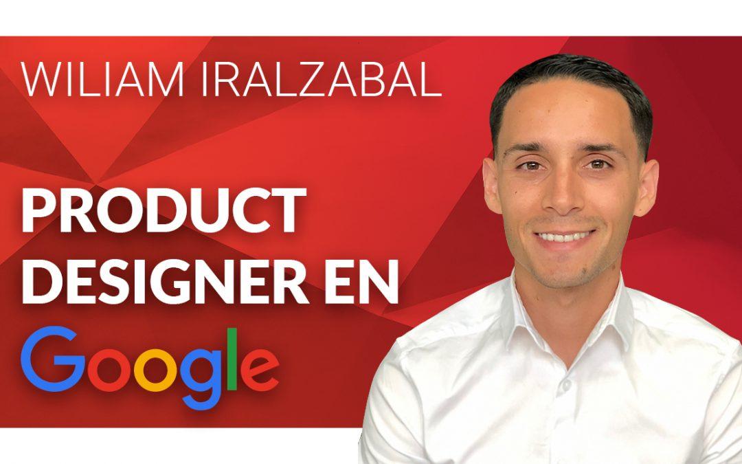Como trabajar en Google como diseñador con Wiliam Iralzabal