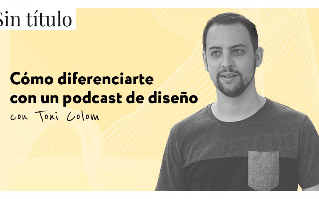 Cómo diferenciarte con un podcast de diseño con Toni Colom
