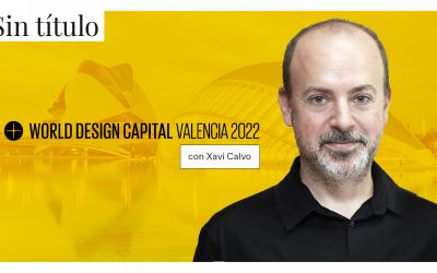Valencia Capital Mundial del Diseño 2022 con Xavi Calvo