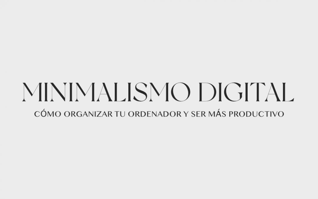 Minimalismo Digital 👨💻 cómo ser más productivo con tu ordenador