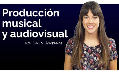 Construye tu empresa de producción musical y audiovisual con Lara Capeáns