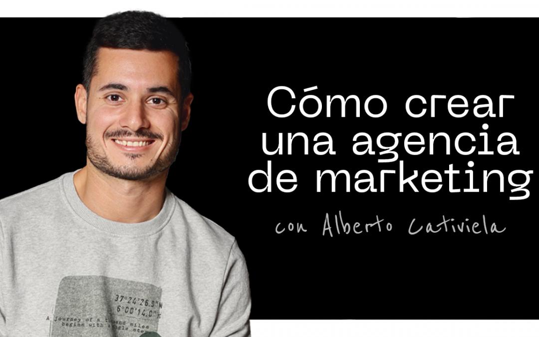 Cómo crear una agencia de marketing con Alberto Cativiela (Agency in the making)
